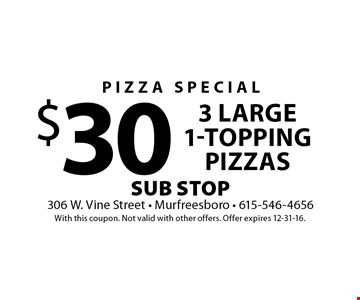 $30 3 Large 1-Topping Pizzas. With this coupon. Not valid with other offers. Offer expires 12-31-16.