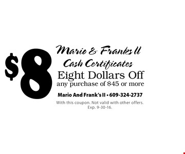 Eight Dollars Off any purchase of $45 or more. With this coupon. Not valid with other offers. Exp. 9-30-16.