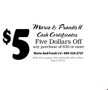 Five Dollars Off any purchase of $30 or more. With this coupon. Not valid with other offers. Exp. 9-30-16.