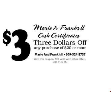 Three Dollars Off any purchase of $20 or more. With this coupon. Not valid with other offers. Exp. 9-30-16.