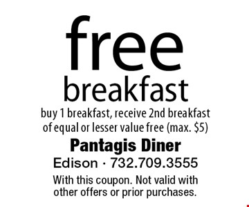 free breakfast. buy 1 breakfast, receive 2nd breakfast of equal or lesser value free (max. $5). With this coupon. Not valid with other offers or prior purchases.