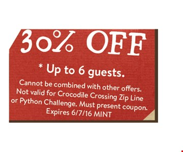 30% off Up to 6 guests.. Cannot be combined with other offers.Not valid for Crocodile Crossing Zip Lineor Python Challenge. Must present coupon. Expires 6/7/16 MINT