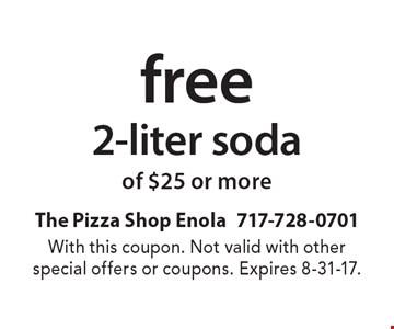 free 2-liter soda of $25 or more. With this coupon. Not valid with other special offers or coupons. Expires 8-31-17.