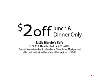 $2 off lunch & Dinner Only. Little Margie's Cafe 303 A1A Beach Blvd. • 471-2006Can not be combined with online Local Flavor Offer. Must present offer. Not valid with other offers. Offer expires 11-30-16