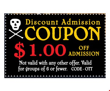 $1 Off Admission. Not valid with any other offer. Valid for groups of 6 or fewer. CODE OTT 11-30-16