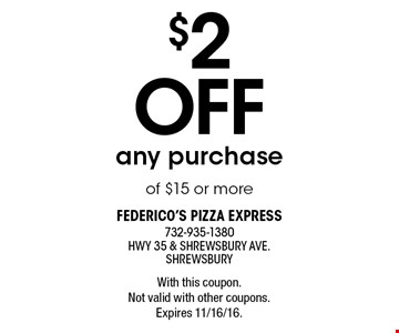 $2 off any purchase of $15 or more. With this coupon. Not valid with other coupons. Expires 11/16/16.