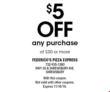 $5 off any purchase of $30 or more. With this coupon. Not valid with other coupons. Expires 11/16/16.