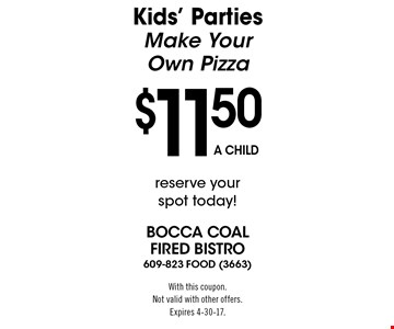 Kids' Parties: Make Your Own Pizza $11.50 a child. Reserve your spot today! With this coupon. Not valid with other offers. Expires 4-30-17.