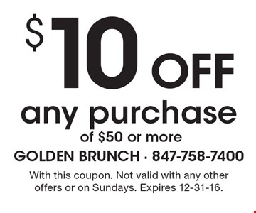 $10 off any purchase of $50 or more. With this coupon. Not valid with any other offers or on Sundays. Expires 12-31-16.