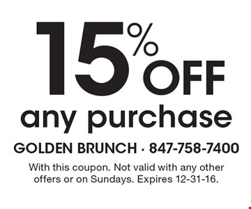 15% off any purchase. With this coupon. Not valid with any other offers or on Sundays. Expires 12-31-16.