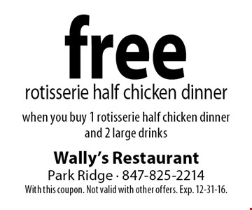 Free rotisserie half chicken dinner when you buy 1 rotisserie half chicken dinner and 2 large drinks. With this coupon. Not valid with other offers. Exp. 12-31-16.
