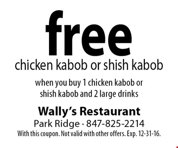 Free chicken kabob or shish kabob when you buy 1 chicken kabob or shish kabob and 2 large drinks. With this coupon. Not valid with other offers. Exp. 12-31-16.