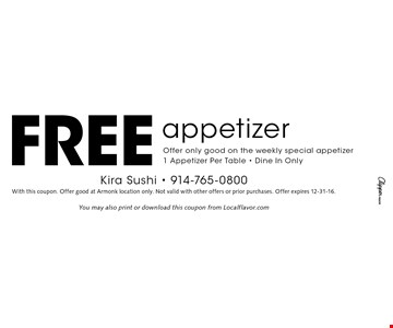 Free appetizer. Offer only good on the weekly special appetizer. 1 appetizer per table. Dine in only. With this coupon. Offer good at Armonk location only. Not valid with other offers or prior purchases. Offer expires 12-31-16.