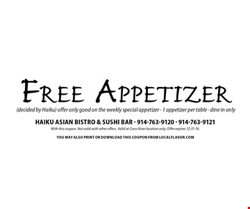 Free Appetizer (decided by Haiku). Offer only good on the weekly special appetizer. 1 appetizer per table. Dine in only. With this coupon. Not valid with other offers. Valid at Cross River location only. Offer expires 12-31-16.