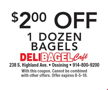 $2.00 off 1 dozen bagels. With this coupon. Cannot be combined with other offers. Offer expires 8-5-18.