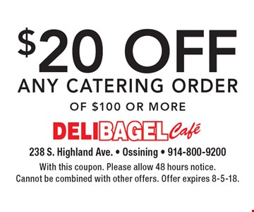 $20 off any catering order of $100 or more. With this coupon. Please allow 48 hours notice. Cannot be combined with other offers. Offer expires 8-5-18.