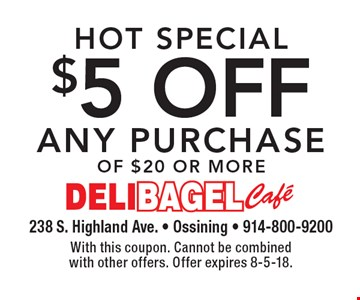 Hot Special $5 off any purchase of $20 or more. With this coupon. Cannot be combined with other offers. Offer expires 8-5-18.