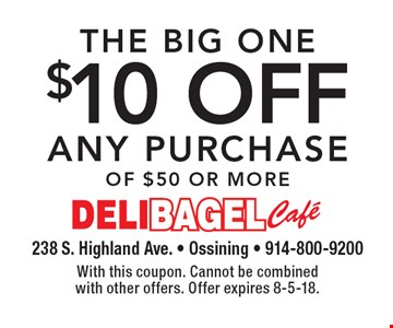 The Big One $10 off any purchase of $50 or more. With this coupon. Cannot be combined with other offers. Offer expires 8-5-18.
