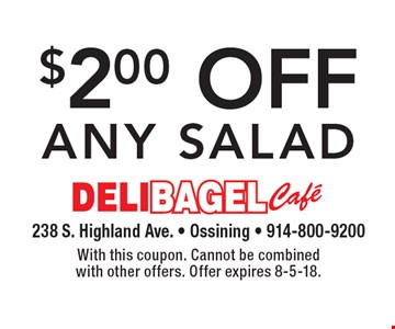 $2.00 off any salad. With this coupon. Cannot be combined with other offers. Offer expires 8-5-18.