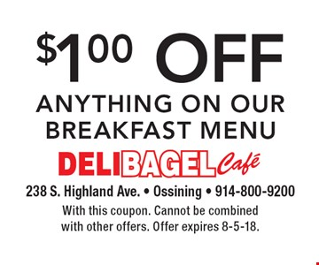 $1.00 off anything on our breakfast menu. With this coupon. Cannot be combined with other offers. Offer expires 8-5-18.