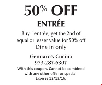 50% Off entrée. Buy 1 entrée, get the 2nd of equal or lesser value for 50% off. Dine in only. With this coupon. Cannot be combined with any other offer or special. Expires 12/13/16.