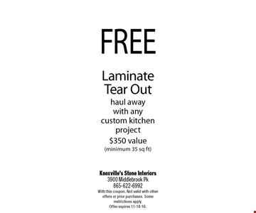 FREELaminate Tear Outhaul awaywith anycustom kitchen project$350 value(minimum 35 sq ft). Knoxville's Stone Interiors3900 Middlebrook Pk 865-622-6992With this coupon. Not valid with other offers or prior purchases. Some restrictions apply. Offer expires 11-14-16.