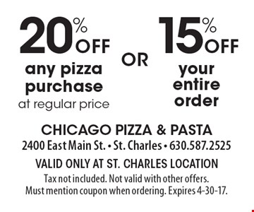 20% off any pizza purchase at regular price OR 15% off your entire order. Valid only at St. Charles location Tax not included. Not valid with other offers. Must mention coupon when ordering. Expires 4-30-17.