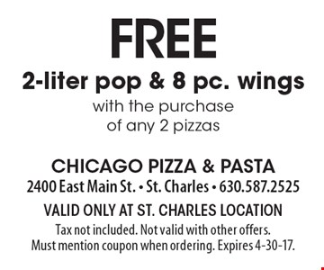 Free 2-liter pop & 8 pc. wings with the purchase of any 2 pizzas. Valid only at St. Charles location Tax not included. Not valid with other offers. Must mention coupon when ordering. Expires 4-30-17.