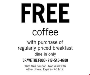 Free coffee with purchase of regularly priced breakfast. Dine in only. With this coupon. Not valid with other offers. Expires 7-11-17.