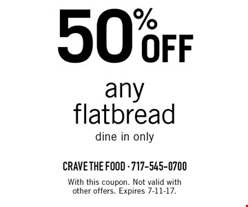 50% off any flatbread. Dine in only. With this coupon. Not valid with other offers. Expires 7-11-17.