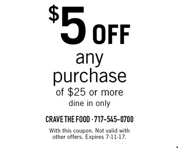 $5 off any purchase of $25 or more. Dine in only. With this coupon. Not valid with other offers. Expires 7-11-17.
