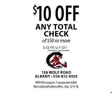 $10 off any total check of $50 or more. With this coupon. 1 coupon per table. Not valid with other offers.Exp. 12-9-16.