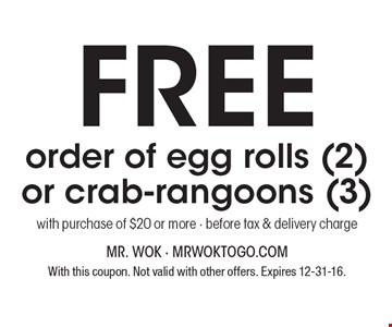 Free order of egg rolls (2) or crab-rangoons (3) with purchase of $20 or more. Before tax & delivery charge. With this coupon. Not valid with other offers. Expires 12-31-16.