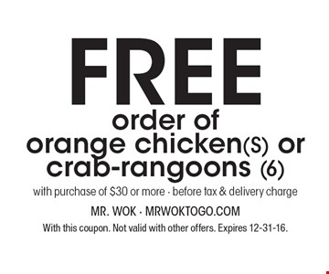 Free order of orange chicken (S) or crab-rangoons (6) with purchase of $30 or more. Before tax & delivery charge. With this coupon. Not valid with other offers. Expires 12-31-16.