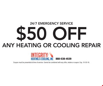 24/7 Emergency Service! $50 Off Any Heating or Cooling Repair. Coupon must be presented at time of service. Cannot be combined with any offer, rebate or coupon. Exp. 10-30-16.