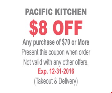 $8 off any purchase of $70 or more. Present this coupon when ordering. Not valid with other offers. Takeout & delivery. Expires 12-31-16.