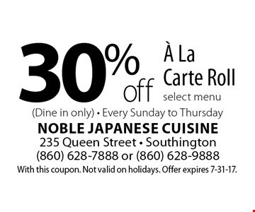 30% off À La Carte Roll. Select menu (Dine in only). Every Sunday to Thursday. With this coupon. Not valid on holidays. Offer expires 7-31-17.