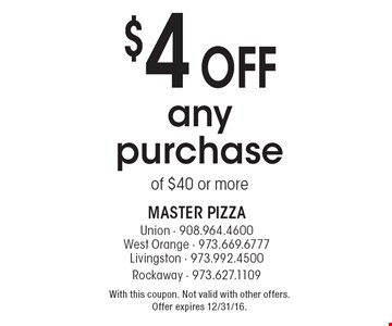 $4 off any purchase of $40 or more. With this coupon. Not valid with other offers. Offer expires 12/31/16.