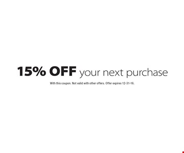 15% OFF your next purchase. With this coupon. Not valid with other offers. Offer expires 12-31-16.