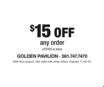 $15 off any order of $100 or more. With this coupon. Not valid with other offers. Expires 11-30-16.