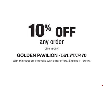 10% off any order. Dine in only. With this coupon. Not valid with other offers. Expires 11-30-16.