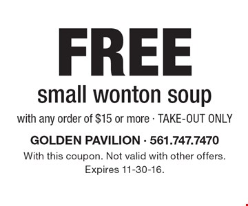 Free small wonton soup with any order of $15 or more. Take-out only. With this coupon. Not valid with other offers.Expires 11-30-16.
