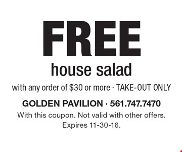 Free house salad with any order of $30 or more. Take-out only. With this coupon. Not valid with other offers.Expires 11-30-16.