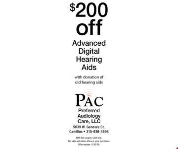 $200 off Advanced Digital Hearing Aids with donation of old hearing aids. With this coupon. Limit one. Not valid with other offers or prior purchases. Offer expires 11/30/16.