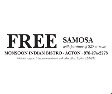 Free Samosa with purchase of $25 or more. With this coupon. May not be combined with other offers. Expires 12/30/16.