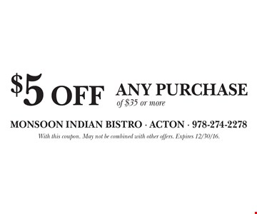 $5 off any purchase of $35 or more. With this coupon. May not be combined with other offers. Expires 12/30/16.