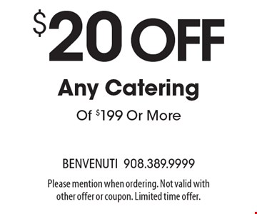 $20 off Any Catering Of $199 Or More. Please mention when ordering. Not valid with other offer or coupon. Limited time offer.