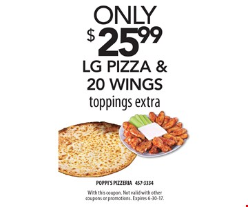 Only $25.99 lg pizza & 20 wings. Toppings extra. With this coupon. Not valid with other coupons or promotions. Expires 6-30-17.