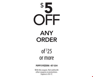 $5 off any order of $25 or more. With this coupon. Not valid with other coupons or promotions. Expires 6-30-17.