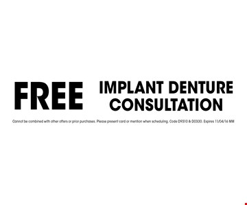 FREE Implant Denture Consultation. Cannot be combined with other offers or prior purchases. Please present card or mention when scheduling. Code D9310 & D0330. Expires 11/04/16 MM
